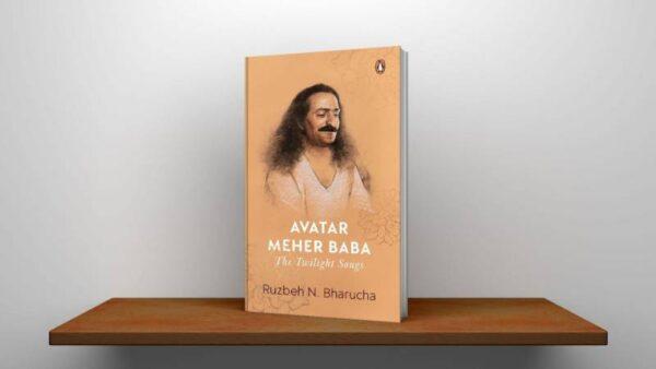 Avatar Meher Baba The Twilight By Songs Ruzbeh N. Bharucha PDF (1)