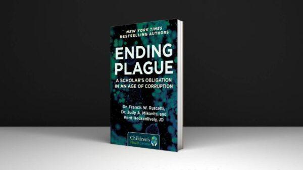 Ending Plague A Scholar's Obligation in an Age of Corruption (Children's Health Defense) PDF