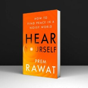 Hear Yourself How to Find Peace in a Noisy World By Prem Rawat PDF
