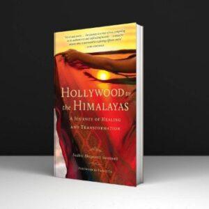 Hollywood to the Himalayas A Journey of Healing and Transformation By Sadhvi Bhagawati Saraswati