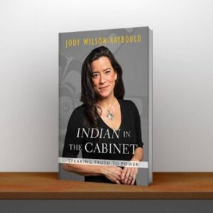 Indian in the Cabinet Speaking Truth to Power Jody Wilson-raybould PDF