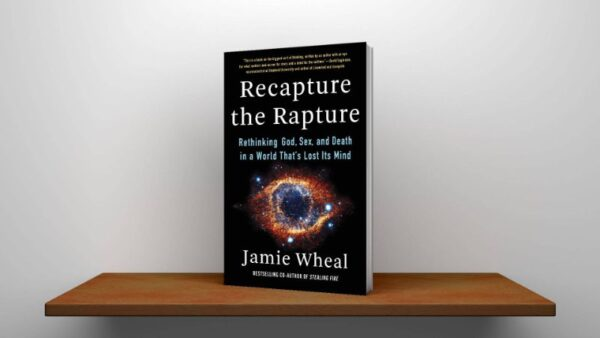 Recapture the Rapture Rethinking God, Sex, and Death in a World That's Lost Its Mind PDF