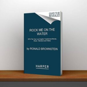 Rock Me on the Water 1974-the Year Los Angeles Transformed Movies, Music, Television and Politics Pdf