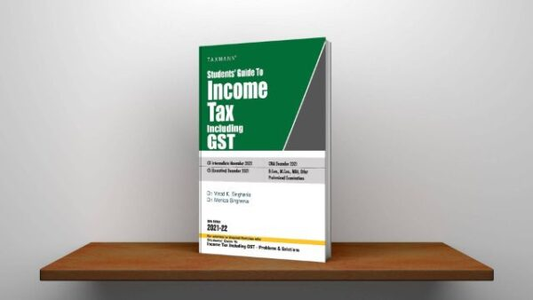 Taxmann's Students' Guide to Income Tax including GST By Vinod K Singhania & Monica Singhania