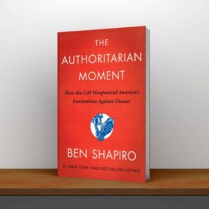 The Authoritarian Moment How the Left Weaponized America's Institutions Against Dissent PDF