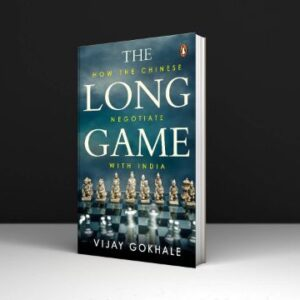 The Long Game How the Chinese Negotiate with India Written By Vijay Gokhale PDF