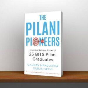 The Pilani Pioneers Inspiring Success Stories of 25 BITS Pilani Graduates PDF