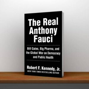 The Real Anthony Fauci Bill Gates, Big Pharma, and the Global War on Democracy and Public Health (Children's Health Defense) Free PDF Download