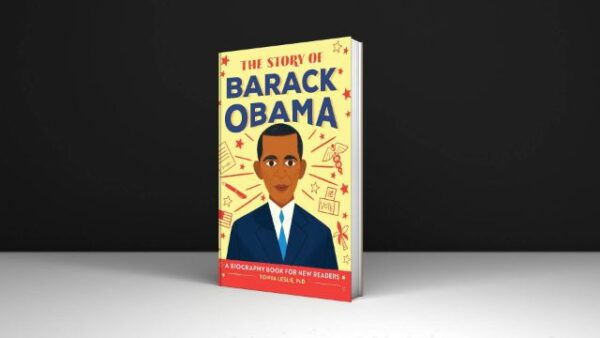 The Story of Barack Obama A Biography Book for New Readers Written By Tonya Leslie