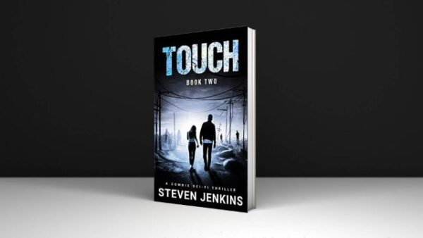 Touch (Book Two) A Zombie Sci-Fi Thriller Written By Steven Jenkins