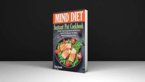 Eva Evans MIND DIET Instant Pot Cookbook Helpful Tips for Beginners and Delicious Instant Pot Recipes That Make Healthy Eating Super Easy PDF