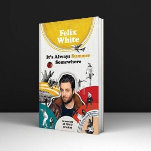 Felix White It's Always Summer Somewhere A Matter of Life and Cricket Download PDF