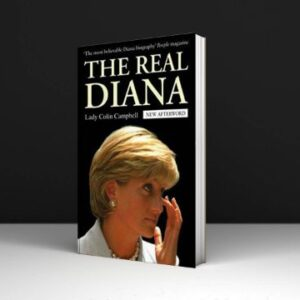 Lady Colin Campbell the Real Diana the Revealing Biography of the Princess of Wales by Renowned Royal Commentator Download Pdf