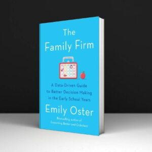 The Family Firm a Data Driven Guide to Better Decision Making in the Early School Years