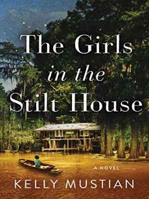 The Girls in the Stilt House A Novel