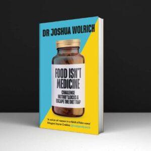 Food Isn't Medicine Joshua Wolrich